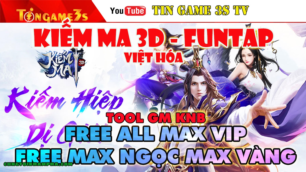 Game Mobile Private| Kiếm Ma 3D Funtap Việt Hóa Free ALL Tool GM Max VIP Max Tỷ Tỷ Ngọc| Android PC