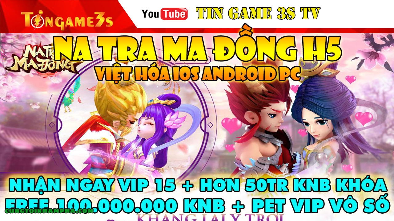 Game Mobile Private| Na Tra Ma Đồng H5 Việt Hóa IOS Android Free VIP15 + 100 Triệu KNB|Tingame3s