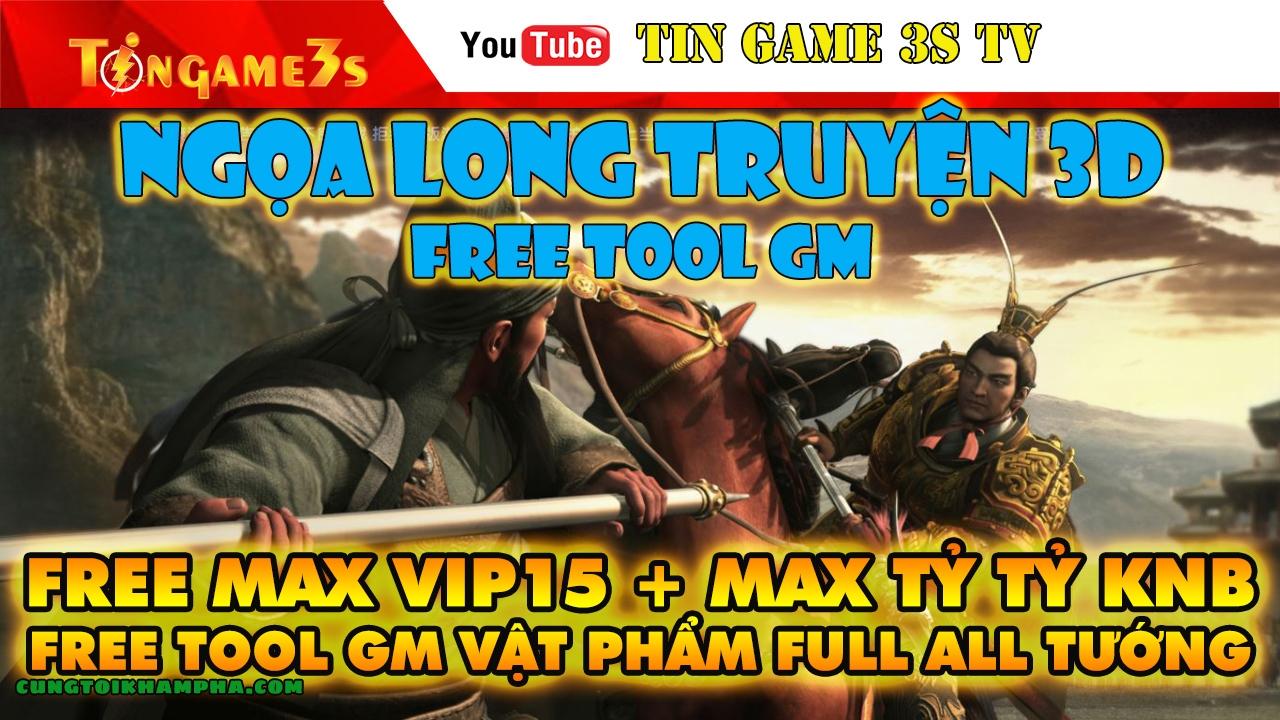 Game Mobile Private|Ngọa Long Truyện 3D Tool GM Free Max VIP15 Max Tỷ Tỷ KNB+ Tướng 2021|Tingame3s