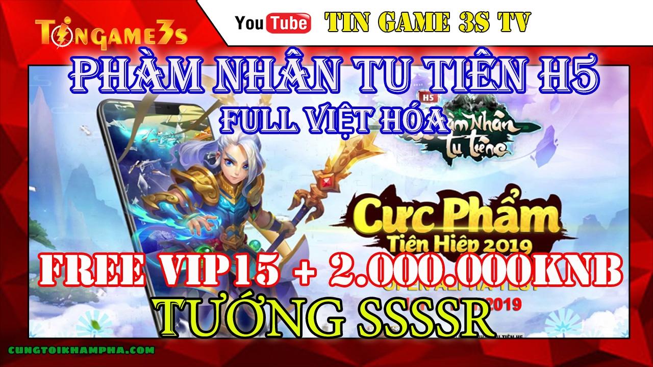 Game Mobile Private| Phàm Nhân Tu Tiên H5 FULL VIỆT HÓA Free VIP 15 2.000.000KNB| APK IOS