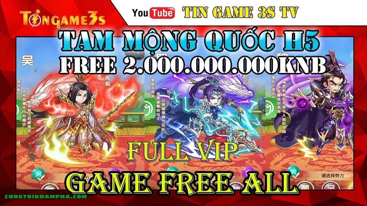 Game Free ALL| Tam Mộng Quốc H5 Free 2.000.000.000 KNB | Free Full Vip 20 | Game Mobile Private