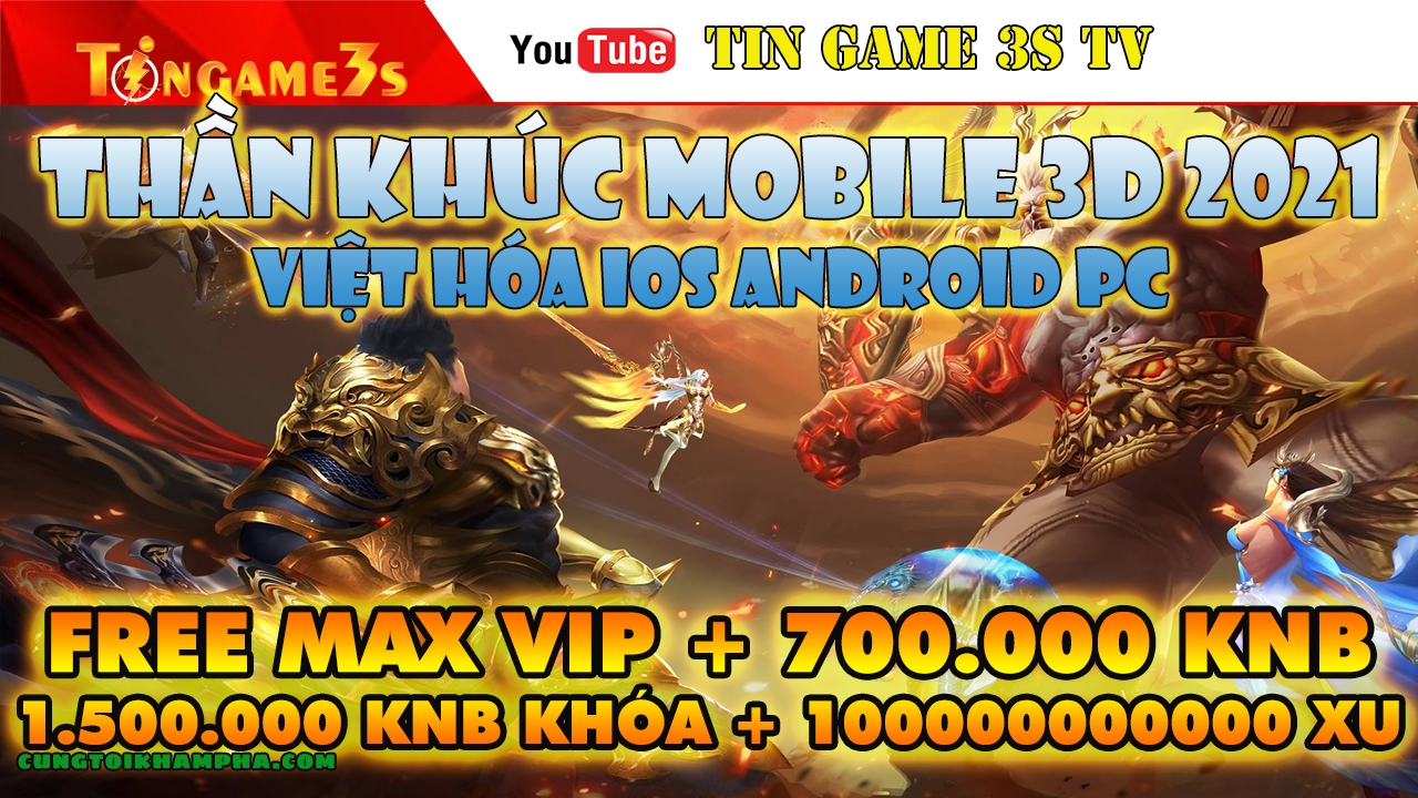 Game Mobile Private| Thần Khúc Mobile 3D Việt Hóa IOS Android Free Max Vip Free KNB 2021 |Tingame3s