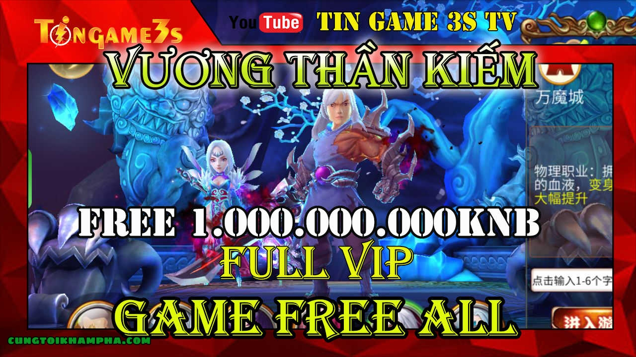 Game Mobile Free ALL| Vương Thần Kiếm Free 1.000.000.000 KNB | FULL VIP | Game Mobile Private